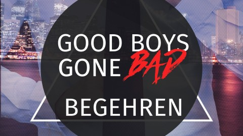 Good Boys Gone Bad – Begehren